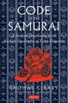 Code of the Samurai - A Modern Translation of the Bushido Shoshinshu of Taira Shigesuke ebook by Thomas Cleary, Oscar Ratti