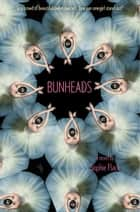 Bunheads ebook by Sophie Flack