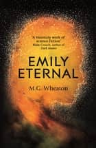 Emily Eternal ebook by M. G. Wheaton