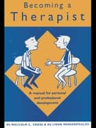 Becoming a Therapist - A Manual for Personal and Professional Development ebook by Malcolm C. Cross, Linda Papadopoulos