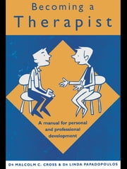 Becoming a Therapist - A Manual for Personal and Professional Development ebook by Malcolm C. Cross,Linda Papadopoulos