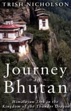 Journey in Bhutan: ebook by Trish Nicholson