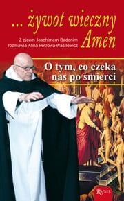 ... żywot wieczny. Amen. - O tym, co czeka nas po śmierci ebook by Kobo.Web.Store.Products.Fields.ContributorFieldViewModel