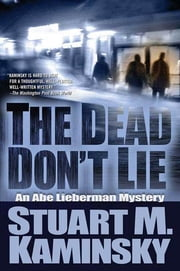 The Dead Don't Lie - An Abe Lieberman Mystery ebook by Stuart M. Kaminsky