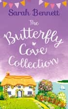 The Butterfly Cove Collection ebook by Sarah Bennett