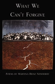 What We Can't Forgive ebook by Newberry, Martina Reisz