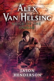 Alex Van Helsing: Voice of the Undead ebook by Jason Henderson