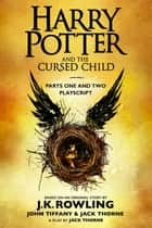 Harry Potter and the Cursed Child - Parts One and Two: The Official Playscript of the Original West End Production - The Official Playscript of the Original West End Production ebooks by J.K. Rowling, John Tiffany, Jack Thorne