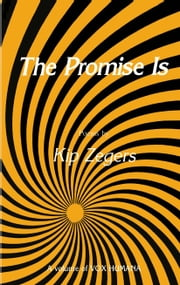 The Promise Is ebook by Kip Zegers