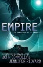 Empire - The Chronicles of the Invaders ebook by John Connolly, Jennifer Ridyard