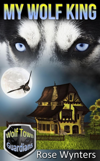 My Wolf King - Wolf Town Guardians, #1 ebook by Rose Wynters