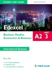 Edexcel A2 Business Studies/Economics and Business: Unit 3 New Edition Student Unit Guide: International Business - Student Unit Guide ebook by Brian Ellis