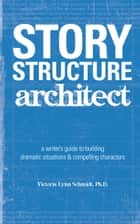 Story Structure Architect ebook by Victoria Lynn Schmidt