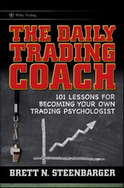 The Daily Trading Coach - 101 Lessons for Becoming Your Own Trading Psychologist ebook by Brett N. Steenbarger