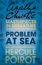 Problem at Sea: A Hercule Poirot Short Story ebook by Agatha Christie