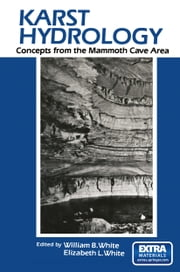 Karst Hydrology - Concepts from the Mammoth Cave Area ebook by E.L. White, W.B. White