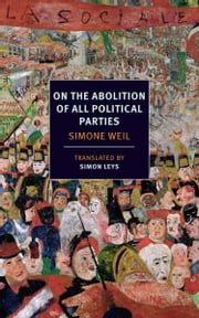 On the Abolition of All Political Parties ebook by Simone Weil,Simon Leys,Simon Leys,Czeslaw Milosz