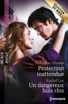 Protection inattendue - Un dangereux huis clos ebook by HelenKay Dimon, Rachel Lee