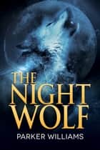 The Night Wolf ebook by Parker Williams