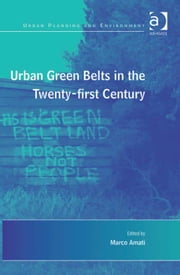 Urban Green Belts in the Twenty-first Century ebook by Assoc Prof Marco Amati,Professor Donald Miller,Dr Nicole Gurran
