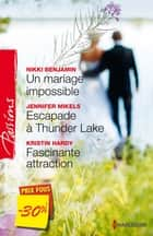 Un mariage impossible - Escapade à Thunder Lake - Fascinante attraction - (promotion) ebook by Nikki Benjamin, Jennifer Mikels, Kristin Hardy