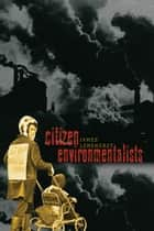 Citizen Environmentalists ebook by James Longhurst