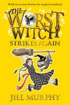 The Worst Witch Strikes Again ebook by Jill Murphy, Jill Murphy