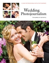 Wedding Photojournalism: The Business of Aesthetics - A Guide for Professional Digital Photographers ebook by Paul D Van Hoy