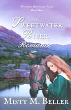 A Sweetwater River Romance - Wyoming Mountain Tales, #3 ebook by Misty M. Beller