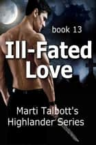 Ill-Fated Love, book 13 ebook by Marti Talbott