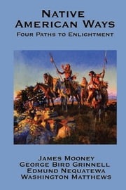 Native American Ways ebook by James Mooney,George Bird Grinnell,Edmund Nequatewa,Washington Matthews