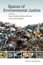 Spaces of Environmental Justice ebook by Ryan Holifield,Michael Porter,Gordon Walker