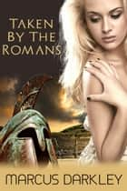 Taken By the Romans ebook by Marcus Darkley
