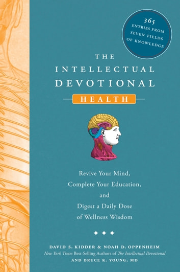 The Intellectual Devotional: Health - Revive Your Mind, Complete Your Education, and Digest a Daily Dose of Wellness Wisdom ebook by David S. Kidder,Noah D. Oppenheim