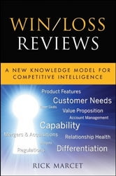 Win / Loss Reviews - A New Knowledge Model for Competitive Intelligence ebook by Rick Marcet