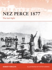 Nez Perce 1877 - The last fight ebook by Robert Forczyk