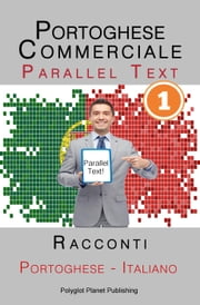 Portoghese Commerciale [1] Parallel Text | Racconti (Italiano - Portoghese) ebook by Polyglot Planet Publishing
