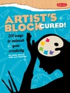 Artist's Block Cured! - 201 ways to unleash your creativity ebook by Linda Krall, Amy Runyen