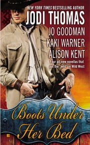Boots Under Her Bed ebook by Jodi Thomas,Jo Goodman,Kaki Warner,Alison Kent