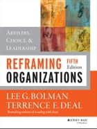 Reframing Organizations ebook by Lee G. Bolman,Terrence E. Deal