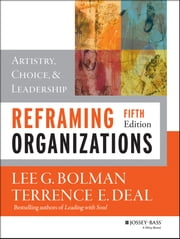 Reframing Organizations - Artistry, Choice, and Leadership ebook by Lee G. Bolman,Terrence E. Deal