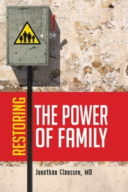 Restoring the Power of Family ebook by Jonathan Claussen, MD