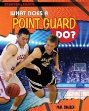 What Does a Point Guard Do? ebook by Challen, Paul