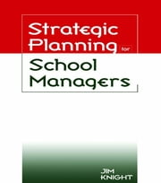 Strategic Planning for School Managers ebook by Knight, Jim