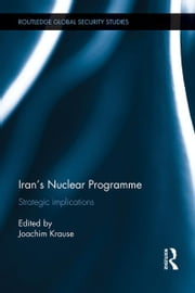 Iran's Nuclear Programme - Strategic Implications ebook by Joachim Krause