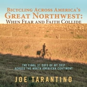 Bicycling Across America'S Great Northwest: When Fear and Faith Collide