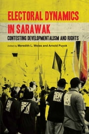 Electoral Dynamics in Sarawak - Contesting Developmentalism and Rights ebook by