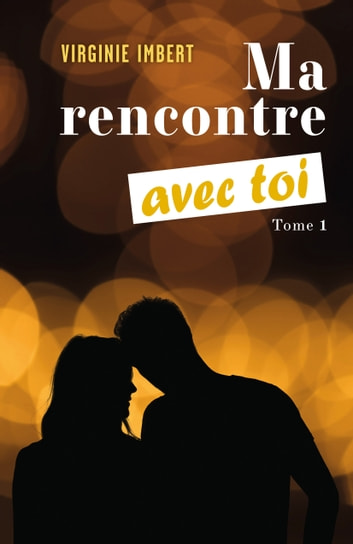 Ma rencontre avec toi - Tome 1 eBook by Virginie Imbert