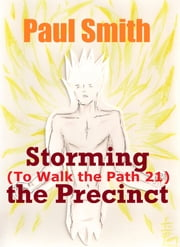 Storming the Precinct (To Walk the Path 21) ebook by Paul Smith