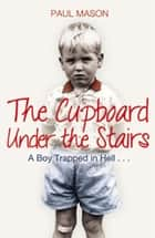 The Cupboard Under the Stairs - A Boy Trapped in Hell... ebook by